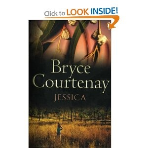 'Jessica' by Bryce Courtney - an unforgettable herione in an epic, tragic and beautifully evocative story.