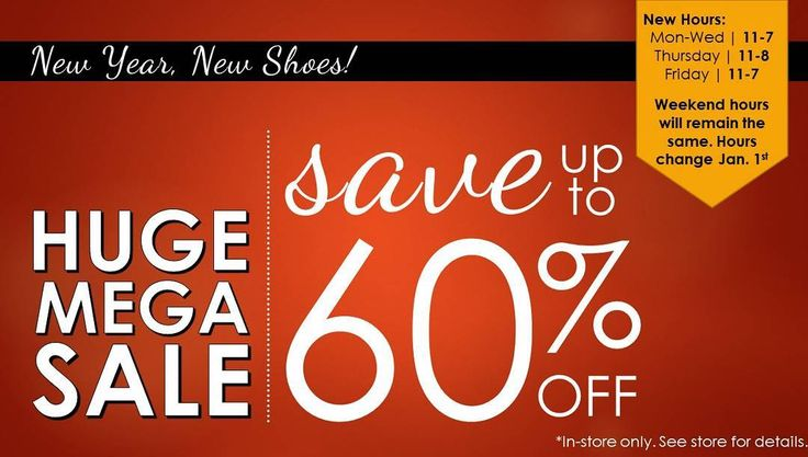 New year new shoes! Our up to 60% off sale continues in store!  Plus please note our hours of operation have changed effective immediately.