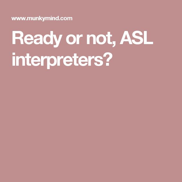 Ready or not, ASL interpreters?