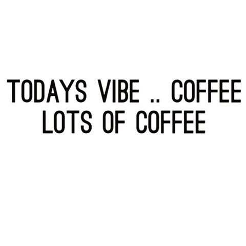 Today's vibe...coffee...lots of coffee