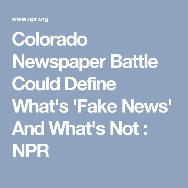 Colorado Newspaper Battle Could Define What's 'Fake News' And What's Not : NPR