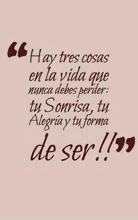 Hay tres cosas en la vida que nunca debes perder: tu sonrisa, tu alegria y tu forma de ser