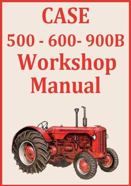 CASE 500, 600, 900B Tractor Workshop Manual
