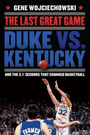 Another classic Duke vs Kentucky game tonight, but do you remember The Last Great Game?