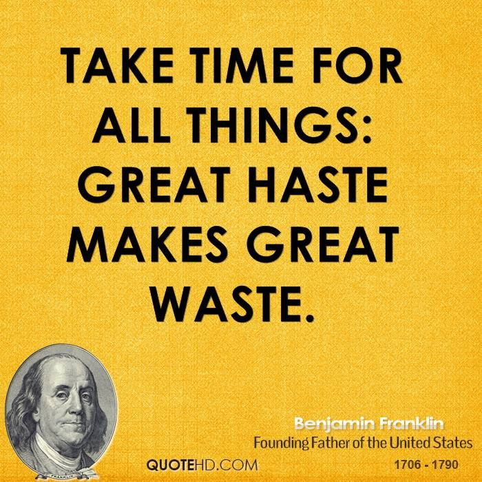 More Benjamin Franklin Quotes on www.quotehd.com - #quotes #great #haste #makes #take #things #time #waste