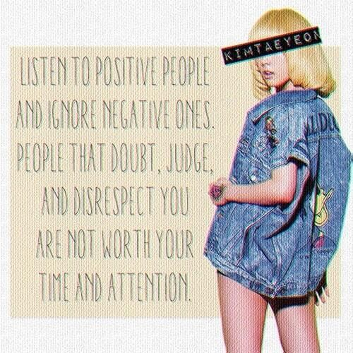 """""""Listen to positive people and ignore negative ones. People that doubt, judge, and disrespect you are not worth your time and attention."""" #quotes #positive #people #attention"""