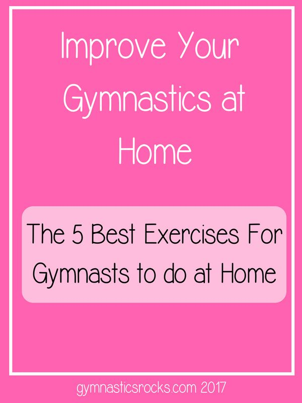 Improve Your Gymnastics at Home: The 5 Most Important Exercises For Gymnasts – Gymnastics Rocks!