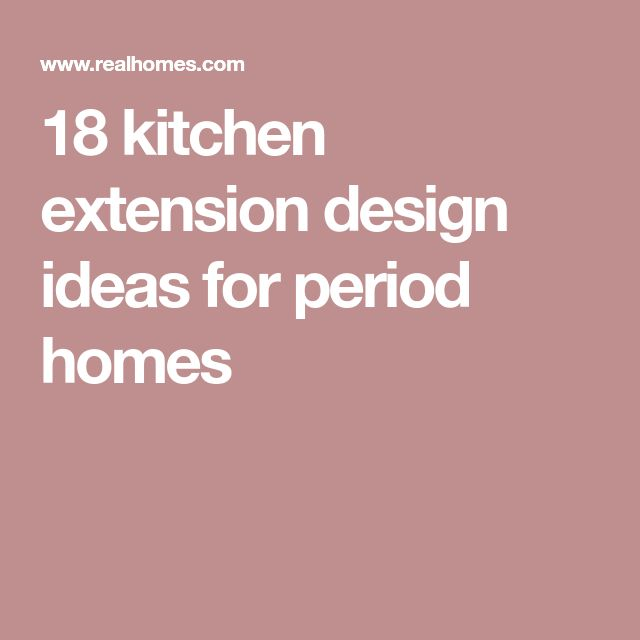18 kitchen extension design ideas for period homes