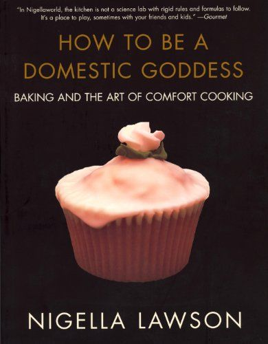 Nigella Lawson, How to Be a Domestic Goddess: Baking and the Art of Comfort Cooking