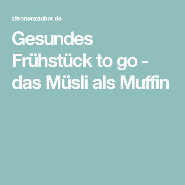 Gesundes Frühstück to go - das Müsli als Muffin