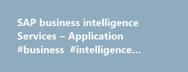 SAP business intelligence Services – Application #business #intelligence #application http://maryland.remmont.com/sap-business-intelligence-services-application-business-intelligence-application/  # Business Intelligence Business Intelligence In today s information-driven economy, high performance organizations are increasingly relying on business intelligence to gain a competitive advantage, respond quickly to market changes, and align execution with overall strategic direction. As a system…