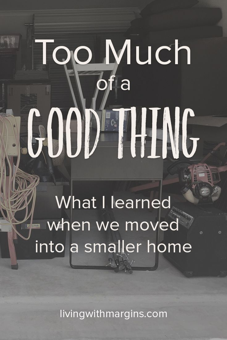 Too Much of a Good Thing. What I learned when we moved into a smaller home