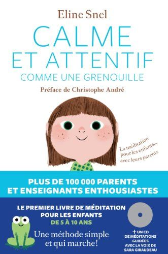 Calme et attentif comme une grenouille : La méditation pour les enfants... avec leurs parents Et son CD audio de méditations guidées, lues p...