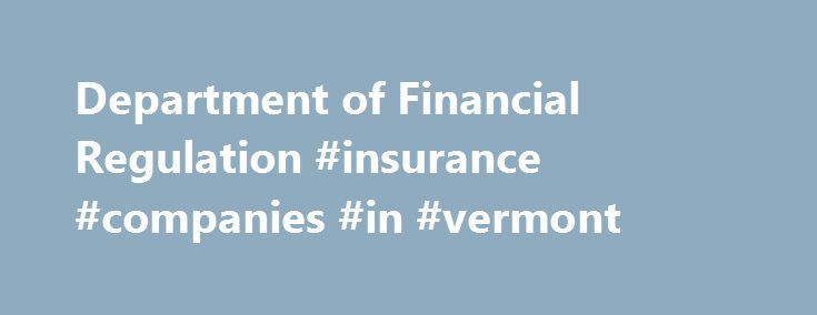 Department of Financial Regulation #insurance #companies #in #vermont http://detroit.remmont.com/department-of-financial-regulation-insurance-companies-in-vermont/  # Michael S. Pieciak, commissioner, announced a settlement May 5, 2017, in which LPL Financial (LPL) will reimburse $460,000 to eight Vermont investors and has paid the state a penalty of about $11,000. The settlement was the result of a multi-state investigation conducted by the North American Securities Administrators…