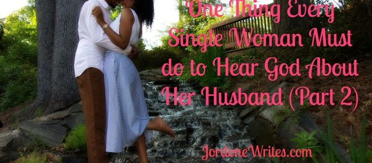 JordoneWrites – Advice for Single Christian Women about Love, Dating, and Relationships   » One Thing Every Single Woman Must do to Hear God About Her Husband (Part 2)