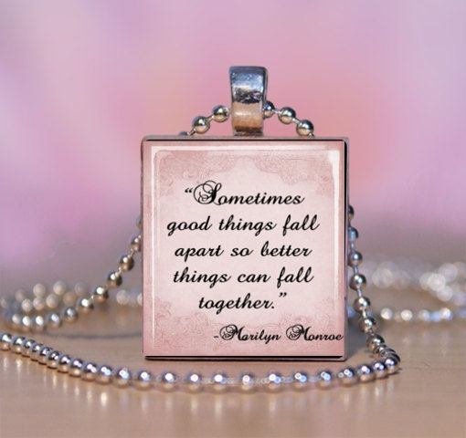 Marilyn Monroe Quote – Sometimes good things fall apart so better things can fal