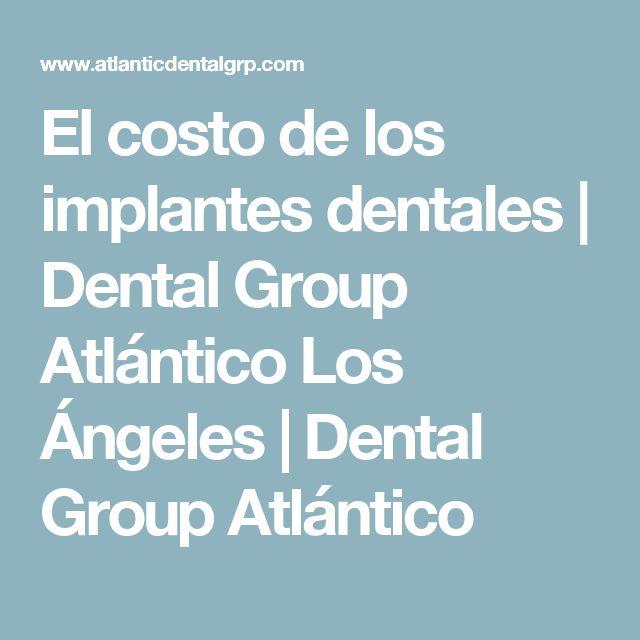 El costo de los implantes dentales |  Dental Group Atlántico Los Ángeles |  Dental Group Atlántico