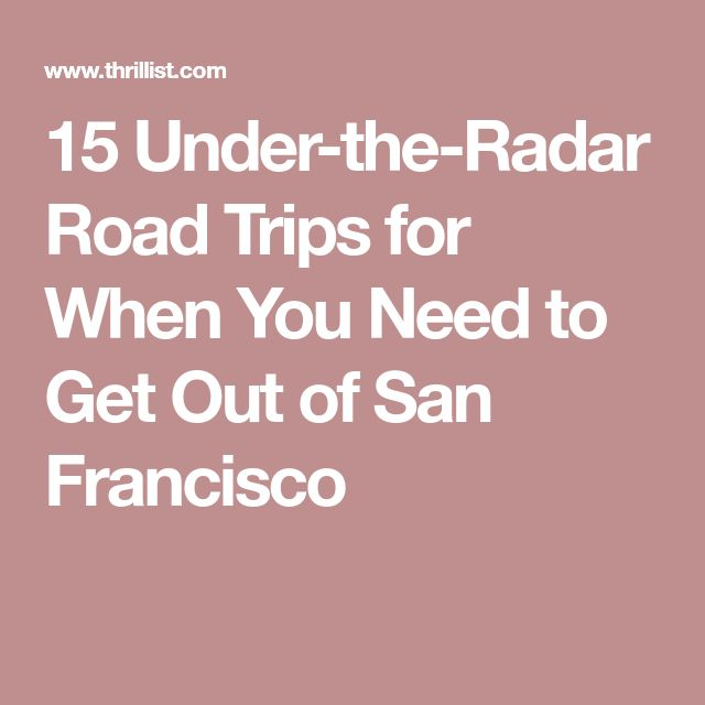 15 Under-the-Radar Road Trips for When You Need to Get Out of San Francisco
