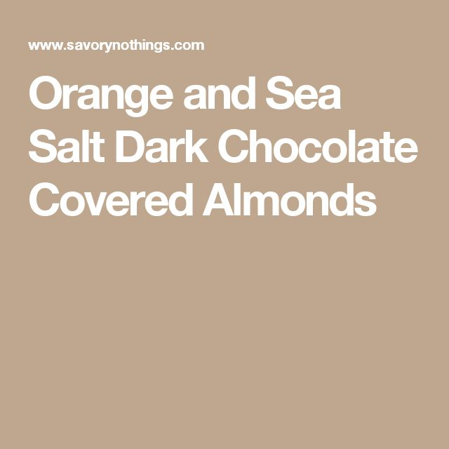 Orange and Sea Salt Dark Chocolate Covered Almonds