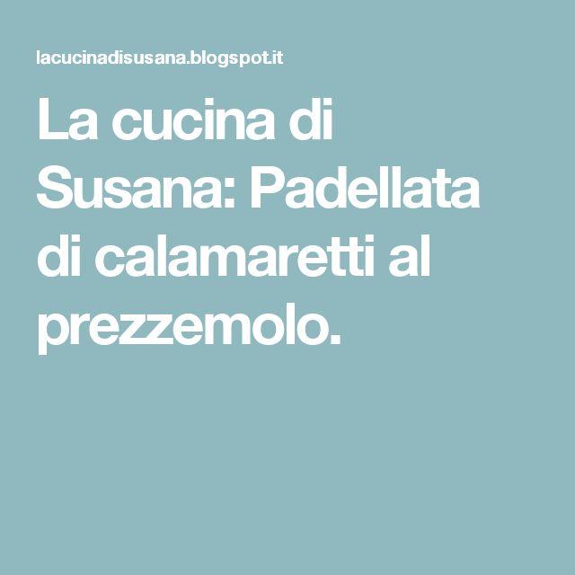 La cucina di Susana: Padellata di calamaretti al prezzemolo.