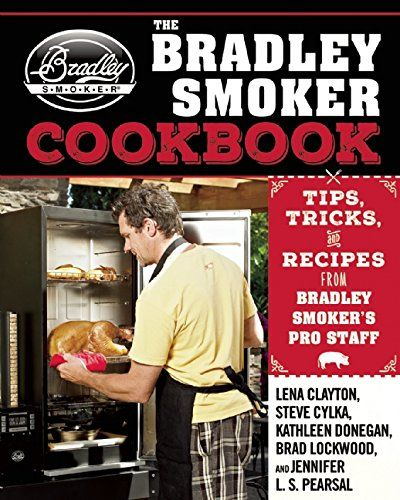 The Bradley Smoker Cookbook: Tips, Tricks, and Recipes from Bradley Smoker's Pro Staff ** Click image to review more details.