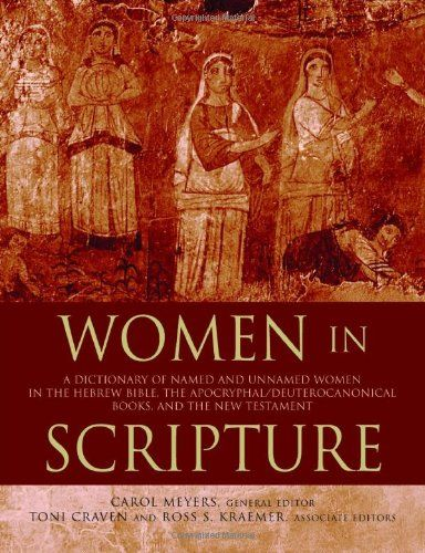 Women in Scripture: A Dictionary of Named and Unnamed Women in the Hebrew Bible, the Apocryphal/Deuterocanonical Books, and the New Testament/