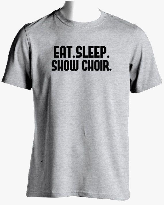 Show Choir Shirt-Eat Sleep Show Choir Tshirt by SuperCoolTShirts