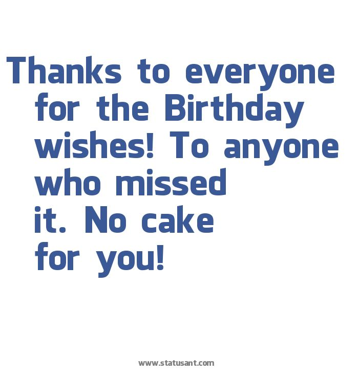 Thanks To Everyone For The Birthday Wishes To Anyone Who