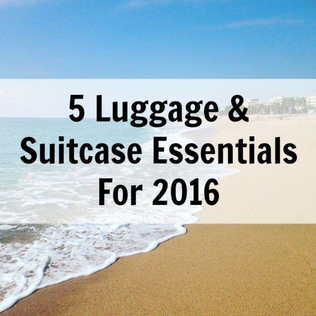 5 Luggage & Suitcase Essentials For 2016