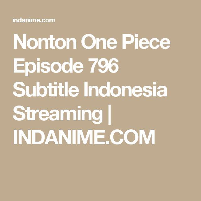 Nonton One Piece Episode 796 Subtitle Indonesia Streaming | INDANIME.COM