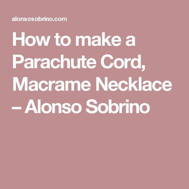 How to make a Parachute Cord, Macrame Necklace – Alonso Sobrino