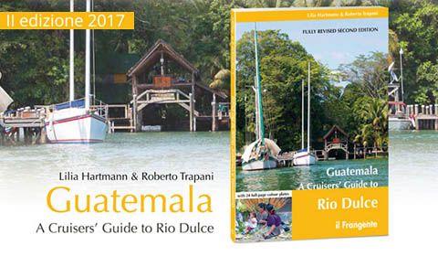 Lilia Hartmann & Roberto Trapani - Guatemala A Cruisers' Guide to Rio Dulce
