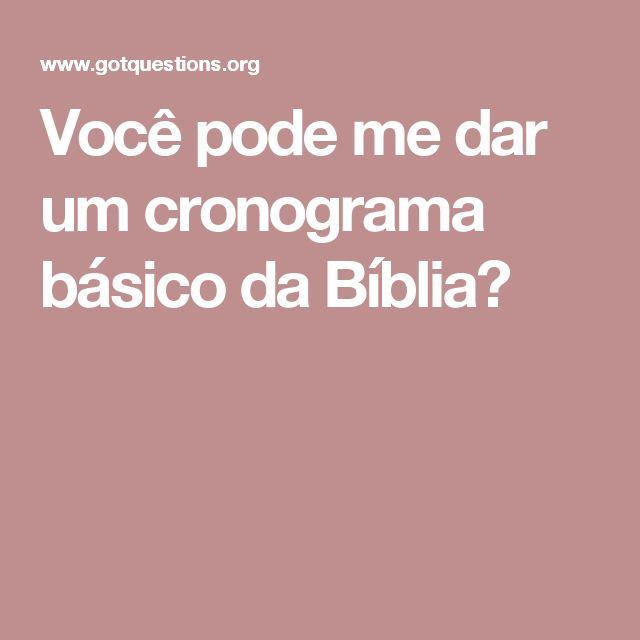 Você pode me dar um cronograma básico da Bíblia?