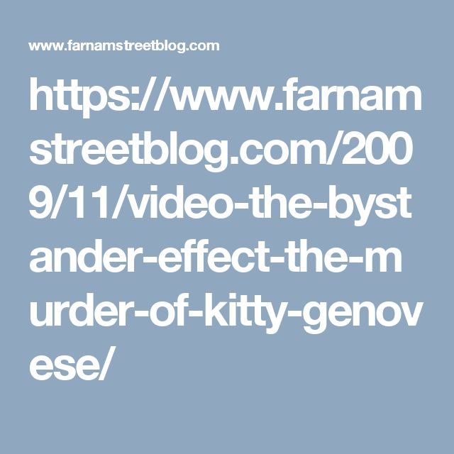https://www.farnamstreetblog.com/2009/11/video-the-bystander-effect-the-murder-of-kitty-genovese/