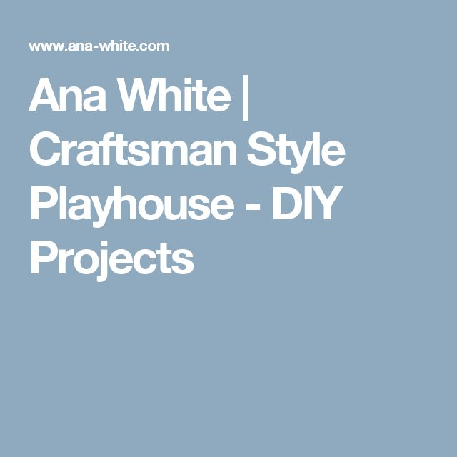Ana White | Craftsman Style Playhouse - DIY Projects