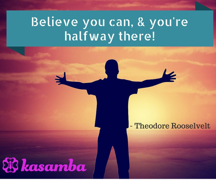 #Believe you can and you're halfway there!