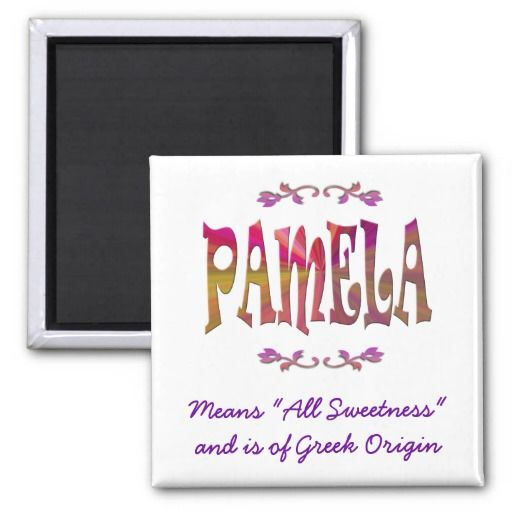 "Meaning of #Pamela #Magnet Pamela is of #Greek origin, and its meaning is ""All Sweetness"". Now you can give a #personalized #gift to someone you know with the #name Pamela."