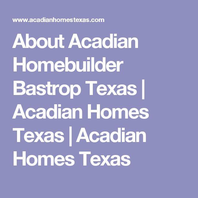 About Acadian Homebuilder Bastrop Texas   Acadian Homes Texas   Acadian Homes Texas