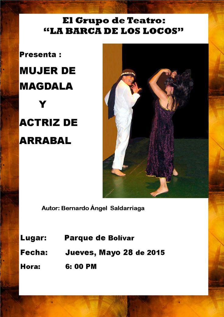 """Presentación del Grupo de Teatro """"La Barca de los Locos"""" en el Parque de Bolívar el jueves 28 de Mayo de 2015, a las 6 de la tarde con la Obra Teatral """"Mujer de Magdala y Actriz de Arrabal"""""""