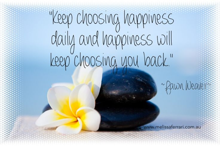 """Keep choosing happiness daily and happiness will keep choosing you back."" ~ Fawn Weaver ~ www.melissaferrari.com.au"