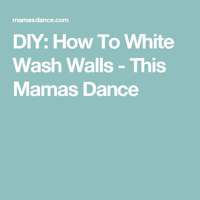 DIY: How To White Wash Walls - This Mamas Dance