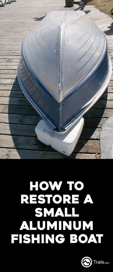 A lot of the small boats used for fishing are made of aluminum, because the metal is lightweight, durable, and resistant to corrosion. However, aluminum fishing boats are not impervious to wear and tear, and they do require periodic maintenance. Common issues are fixing leaks and returning the boat to a neat, tidy appearance. | How to Restore a Small Aluminum Fishing Boat from #Trails