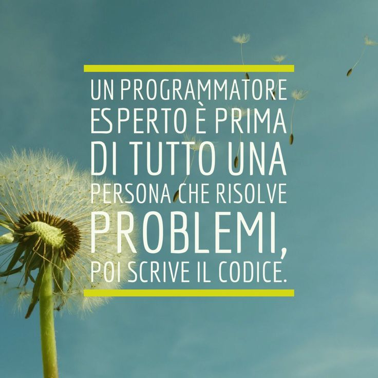 Un #programmatore esperto è prima di tutto una persona che risolve problemi, poi scrive il codice.