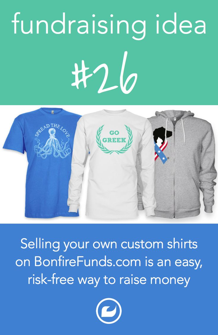 The perfect fundraising idea? Sell your own custom t-shirts, hoodies and more on BonfireFunds.com!