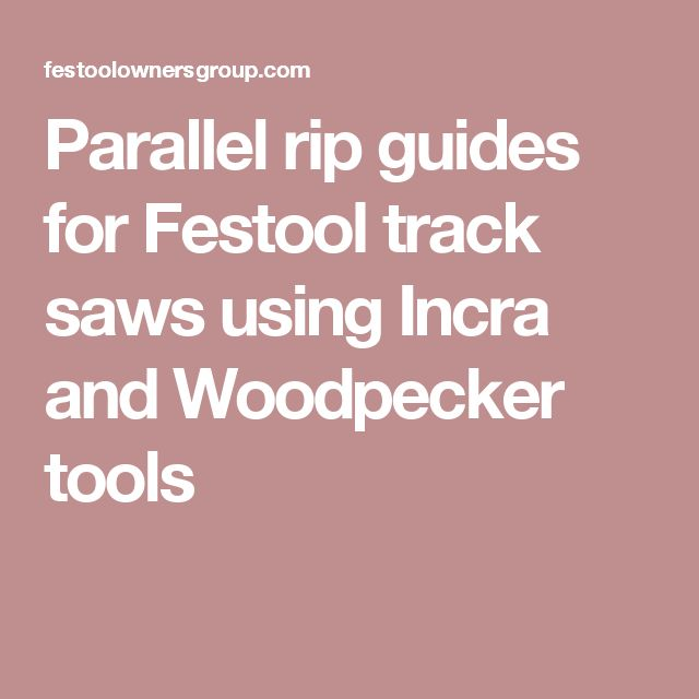 Parallel rip guides for Festool track saws using  Incra and Woodpecker tools