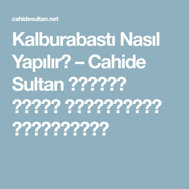Kalburabastı Nasıl Yapılır? – Cahide Sultan بِسْمِ اللهِ الرَّحْمنِ الرَّحِيمِ