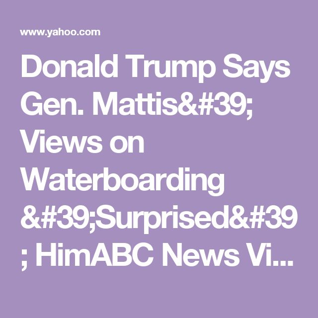 Donald Trump Says Gen. Mattis' Views on Waterboarding 'Surprised' HimABC News Videos
