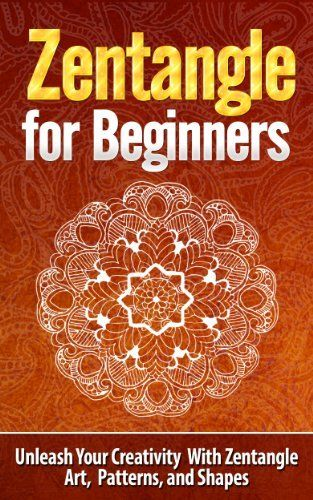 Zentangle for Beginners - Unleash Your Creativity With Zentangle Art, Patterns, and Shapes - Zentangle (Zentangle, Zentangle for Beginners, Zentangle Basics, ... Patterns, Zentangle Kit, How to Zentangle) by Tatyana Williams, http://www.amazon.com/dp/B00J4SK7H0/ref=cm_sw_r_pi_dp_FHOutb1T0W6FW