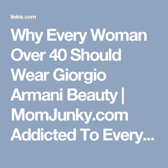 Why Every Woman Over 40 Should Wear Giorgio Armani Beauty | MomJunky.com Addicted To Everything Mom - Linkis.com