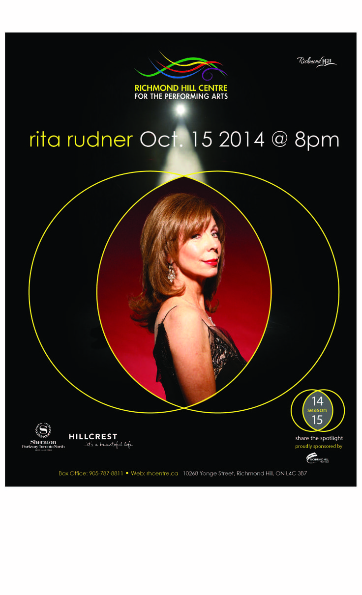 Rita Rudner  Wednesday October 15, 2014 @ 8pm  One of North America's top comedians, Rita Rudner is also an award-winning television personality, screenwriter, playwright, Broadway dancer, and actress. A house-filling favorite in Las Vegas she has sold over one million tickets and become the longest-running solo show on the strip. Known for her signature one-liners, Rita Rudner brings her unique style of comedy to the Richmond Hill stage for one magical night only.  www.rhcentre.ca